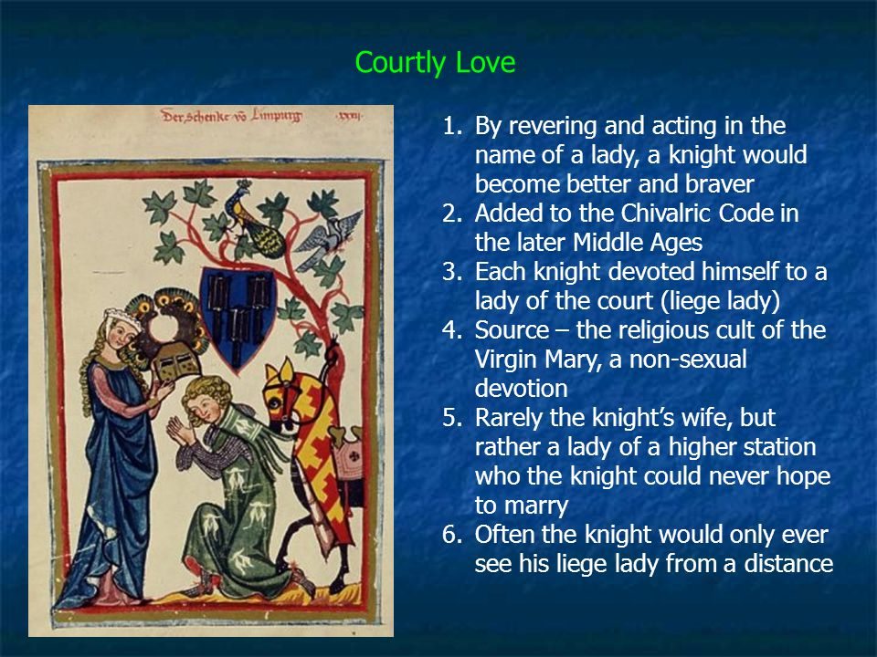 Courtly Love By revering and acting in the name of a lady, a knight would become better and braver.