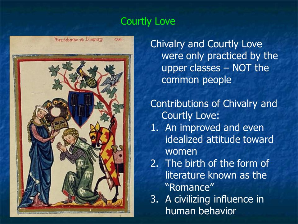 Courtly Love Chivalry and Courtly Love were only practiced by the upper classes – NOT the common people.