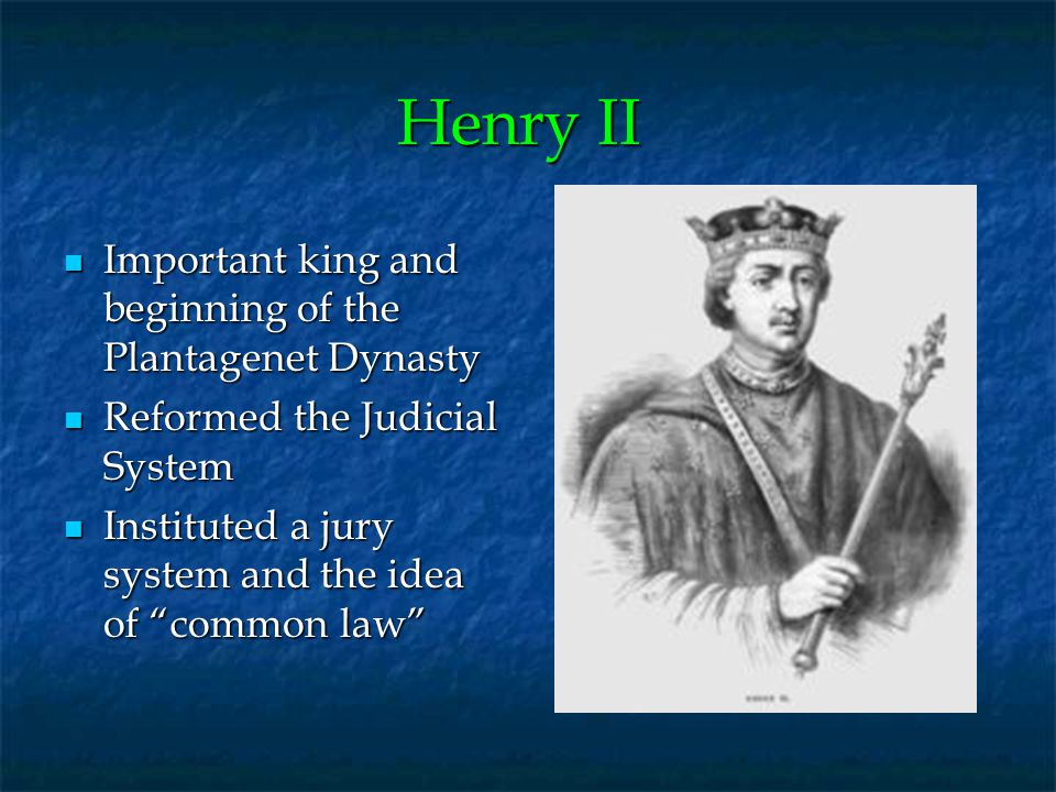 Henry II Important king and beginning of the Plantagenet Dynasty