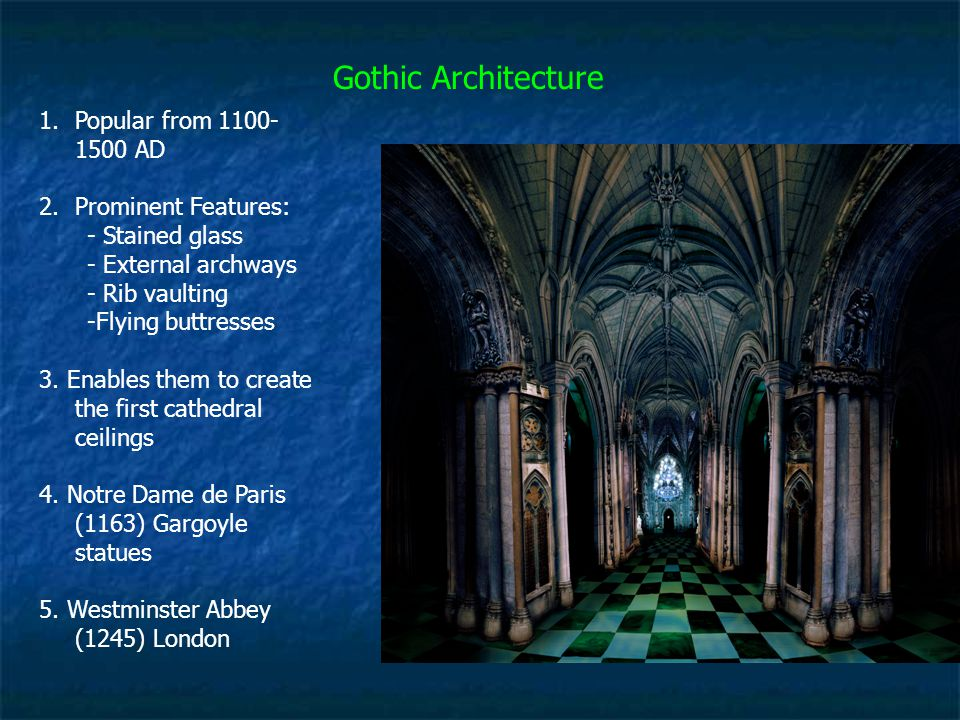 Gothic Architecture Popular from 1100-1500 AD Prominent Features:
