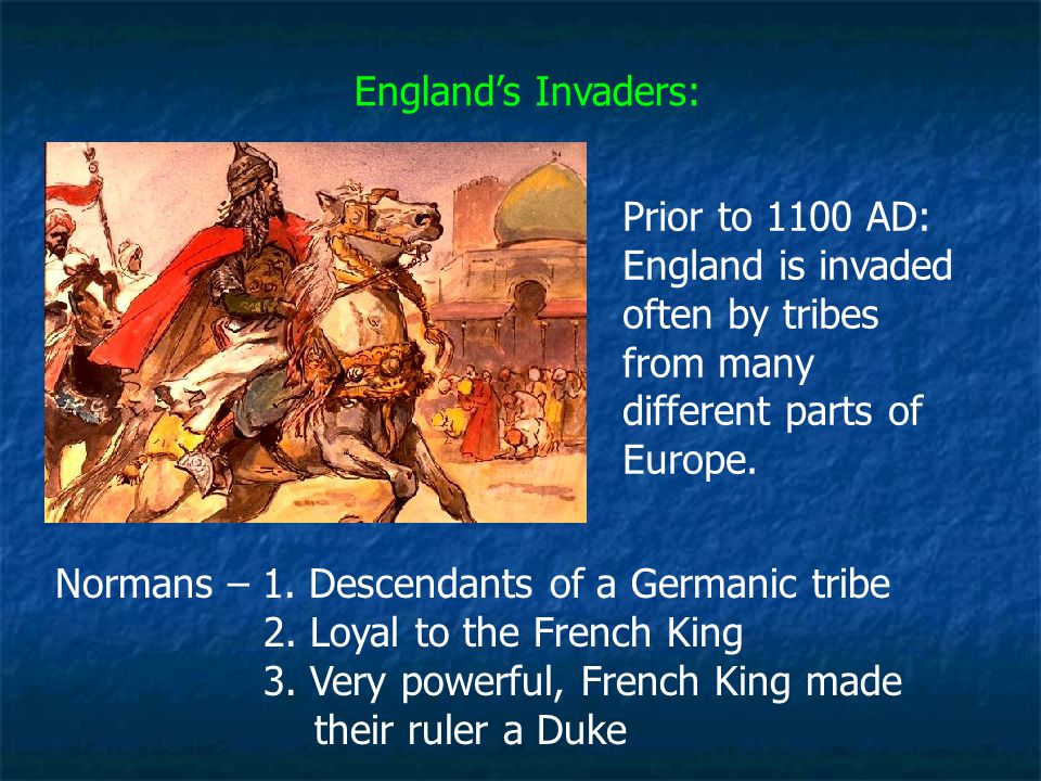 England's Invaders: Prior to 1100 AD: England is invaded often by tribes from many different parts of Europe.