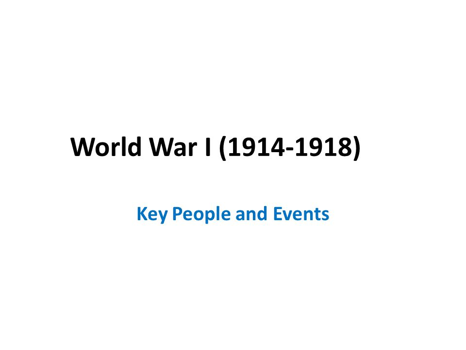 World War I (1914-1918) Key People and Events