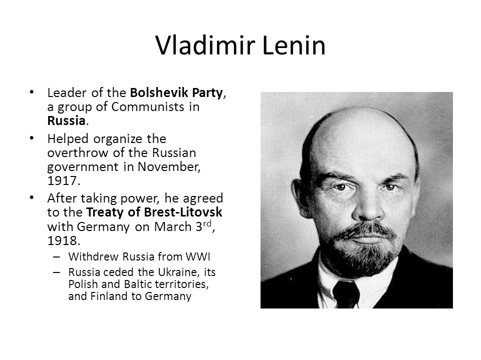 Vladimir Lenin Leader of the Bolshevik Party, a group of Communists in Russia.