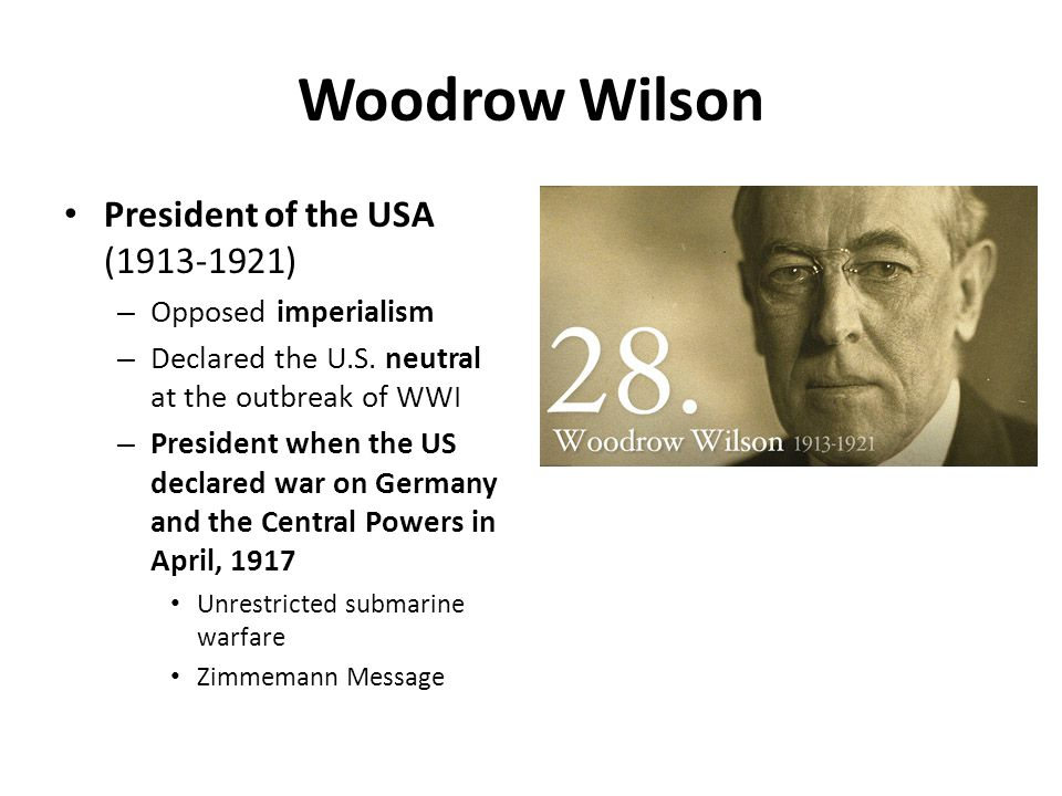 Woodrow Wilson President of the USA (1913-1921) Opposed imperialism