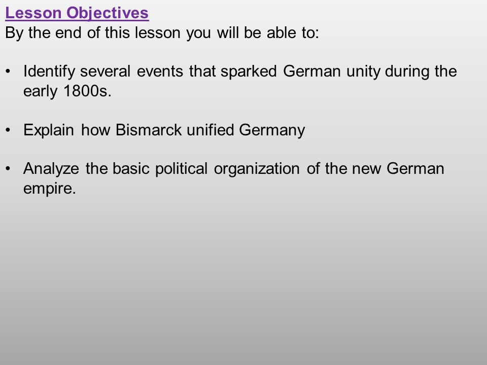 Lesson Objectives By the end of this lesson you will be able to: Identify several events that sparked German unity during the early 1800s.