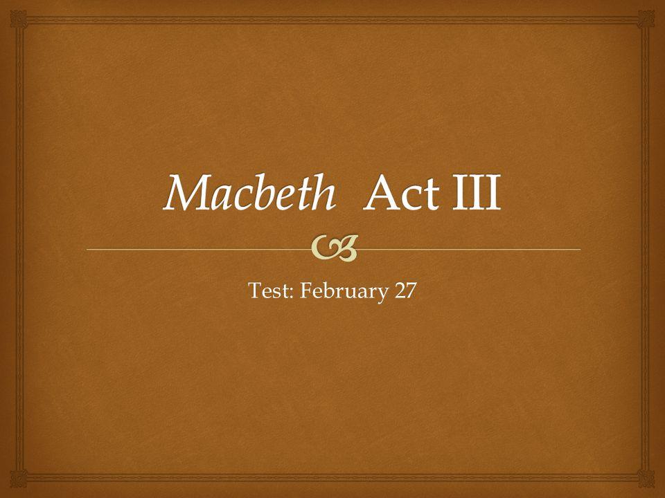 Macbeth Act III Test: February 27
