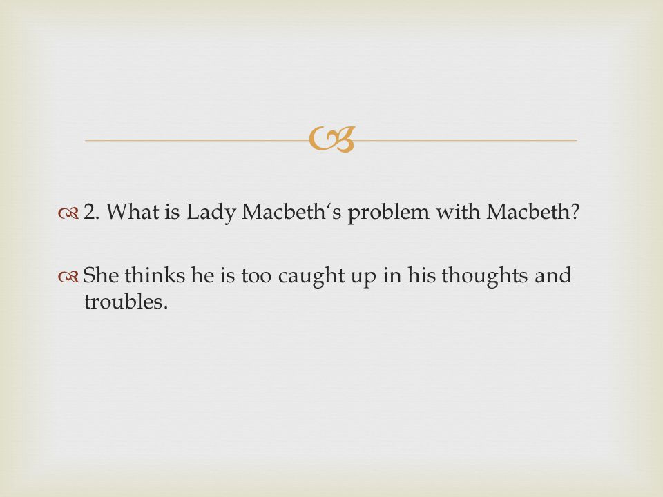 2. What is Lady Macbeth's problem with Macbeth