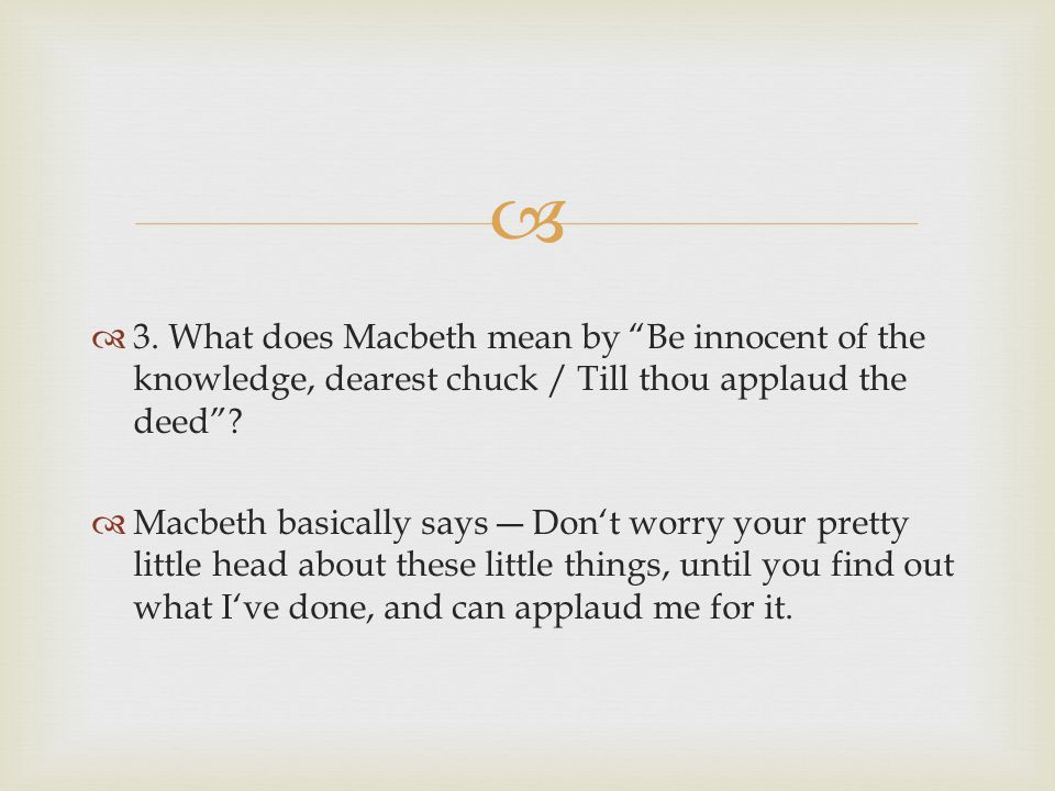 3. What does Macbeth mean by Be innocent of the knowledge, dearest chuck / Till thou applaud the deed