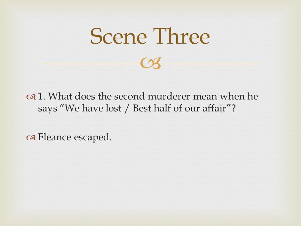 Scene Three 1. What does the second murderer mean when he says We have lost / Best half of our affair