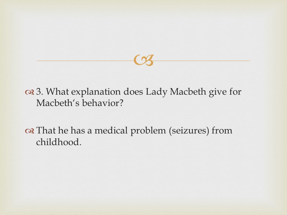 3. What explanation does Lady Macbeth give for Macbeth's behavior