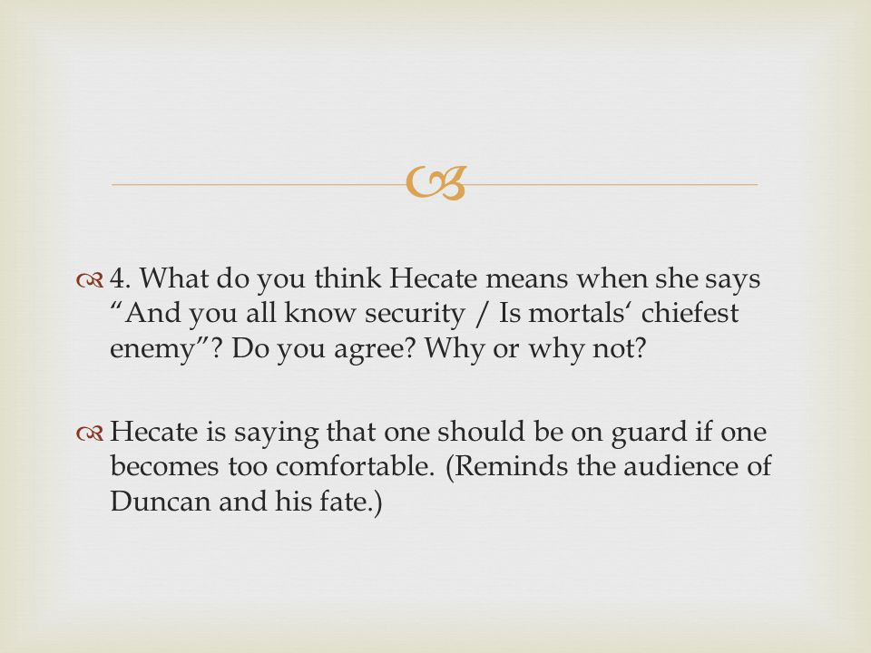 4. What do you think Hecate means when she says And you all know security / Is mortals' chiefest enemy Do you agree Why or why not