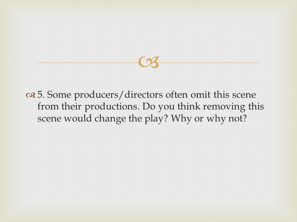5. Some producers/directors often omit this scene from their productions.