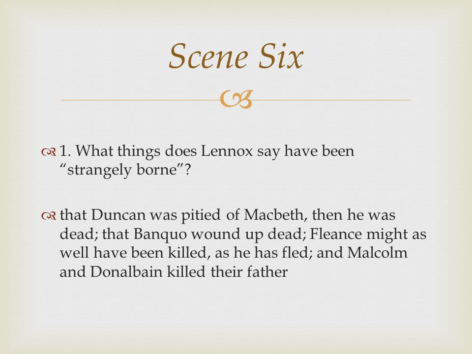Scene Six 1. What things does Lennox say have been strangely borne