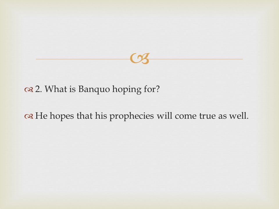 2. What is Banquo hoping for