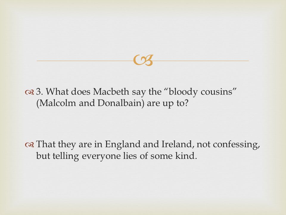 3. What does Macbeth say the bloody cousins (Malcolm and Donalbain) are up to