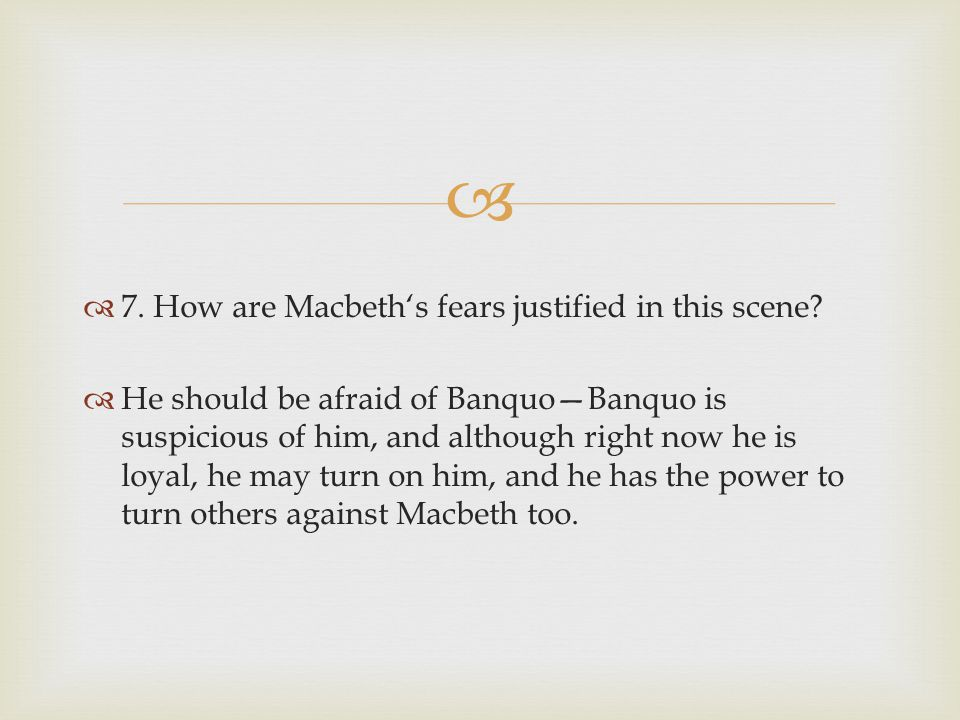 7. How are Macbeth's fears justified in this scene