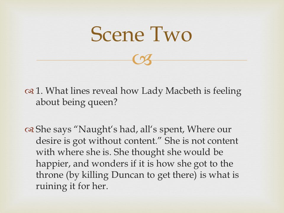 Scene Two 1. What lines reveal how Lady Macbeth is feeling about being queen