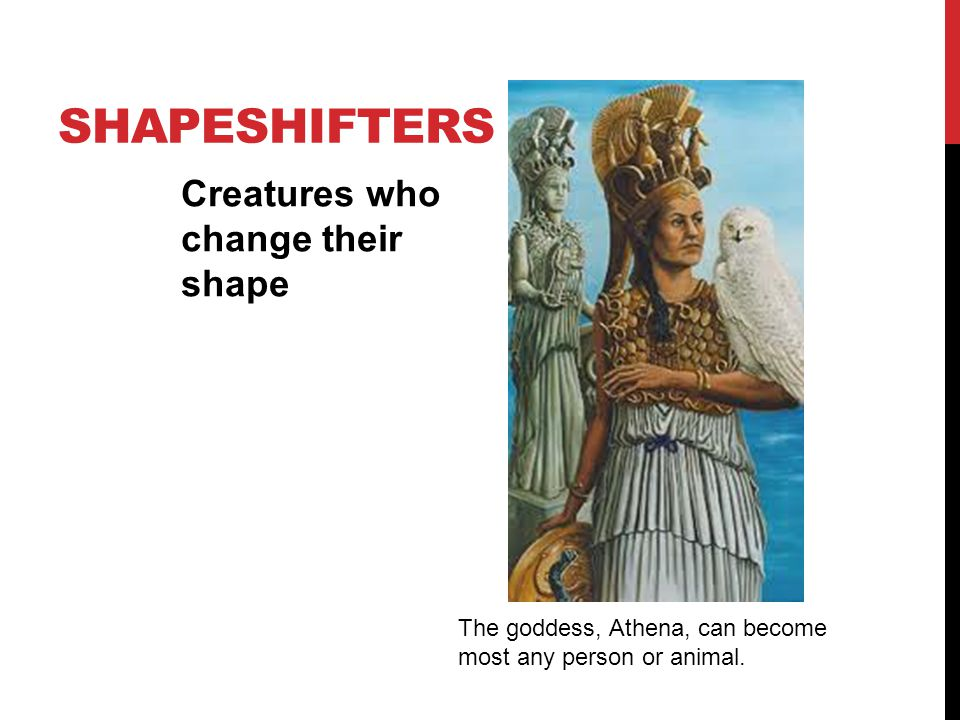 shapeshifters Creatures who change their shape