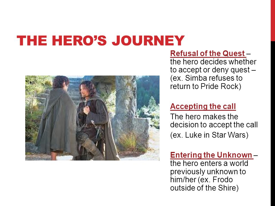 The hero's journey Refusal of the Quest – the hero decides whether to accept or deny quest – (ex. Simba refuses to return to Pride Rock)