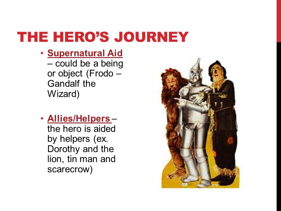 The hero's journey Supernatural Aid – could be a being or object (Frodo – Gandalf the Wizard)