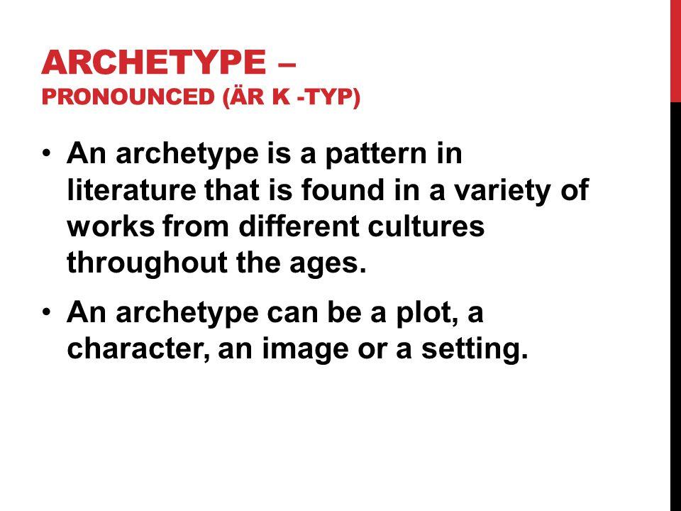 Archetype – Pronounced (är k -tYp)