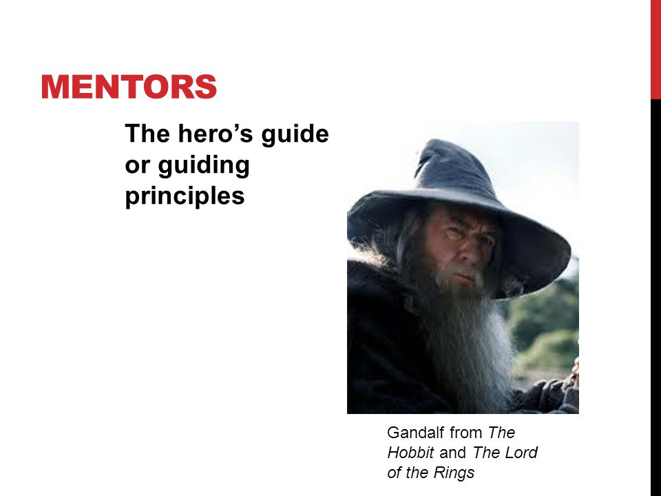 Mentors The hero's guide or guiding principles