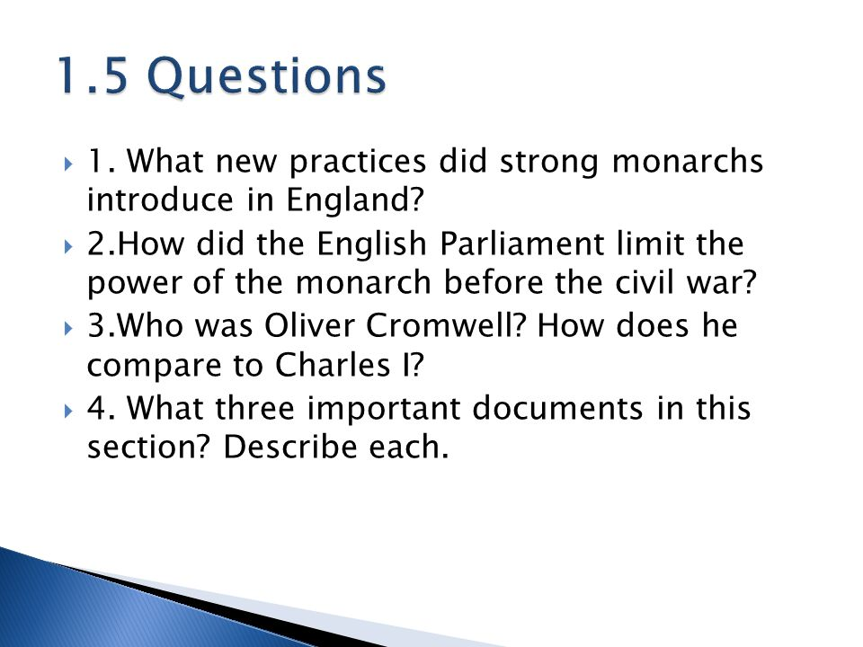 1.5 Questions 1. What new practices did strong monarchs introduce in England