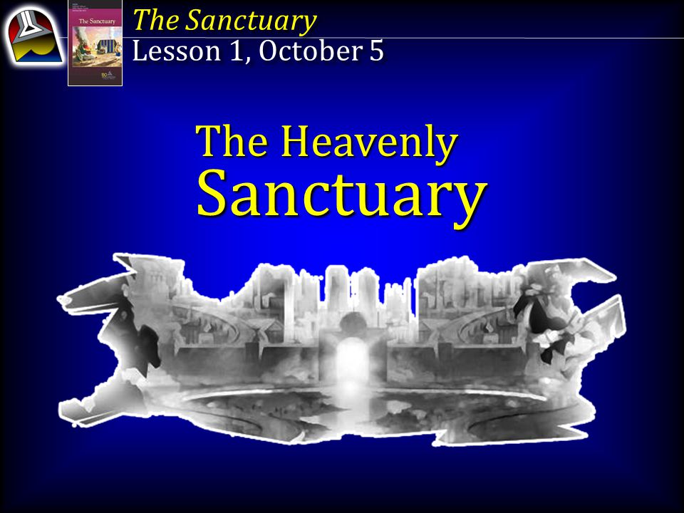 Sanctuary The Heavenly The Sanctuary Lesson 1, October 5