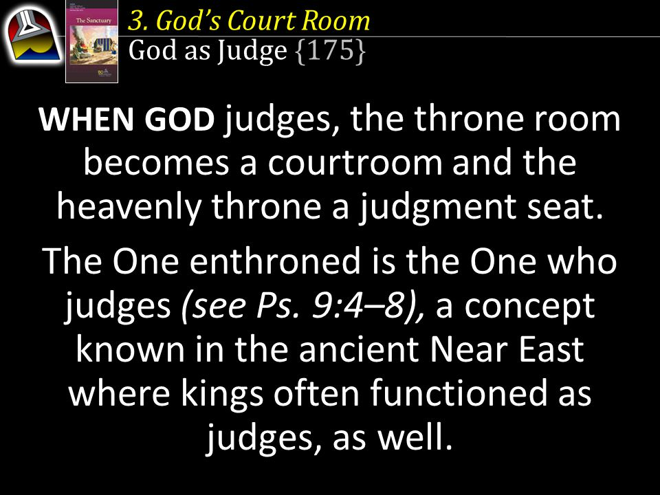 3. God's Court Room God as Judge {175} WHEN GOD judges, the throne room becomes a courtroom and the heavenly throne a judgment seat.
