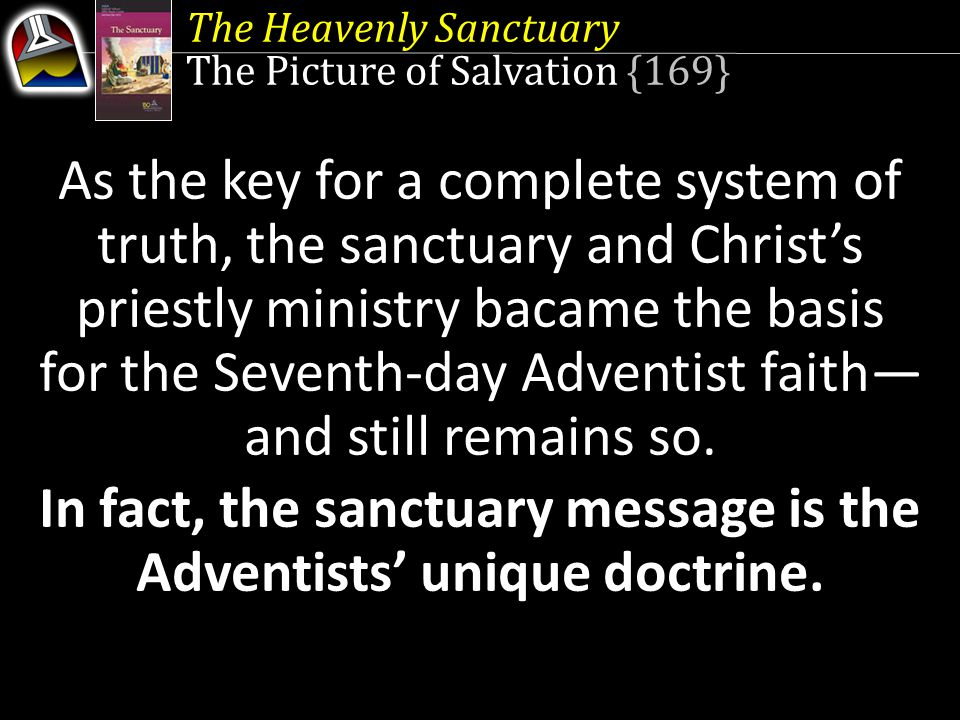 In fact, the sanctuary message is the Adventists' unique doctrine.