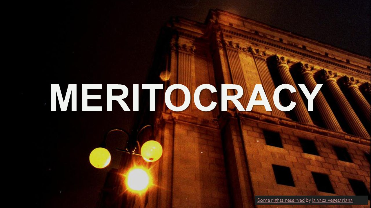 MERITOCRACY Some rights reserved by la vaca vegetariana