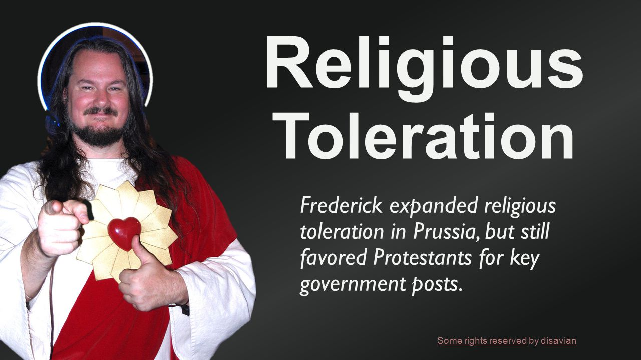 Religious Toleration Frederick expanded religious toleration in Prussia, but still favored Protestants for key government posts.