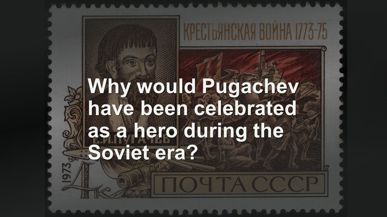 Why would Pugachev have been celebrated as a hero during the Soviet era