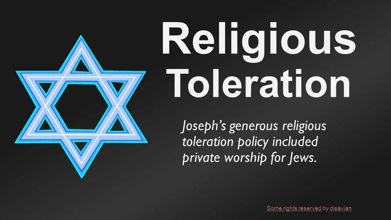 Religious Toleration Joseph's generous religious toleration policy included private worship for Jews.