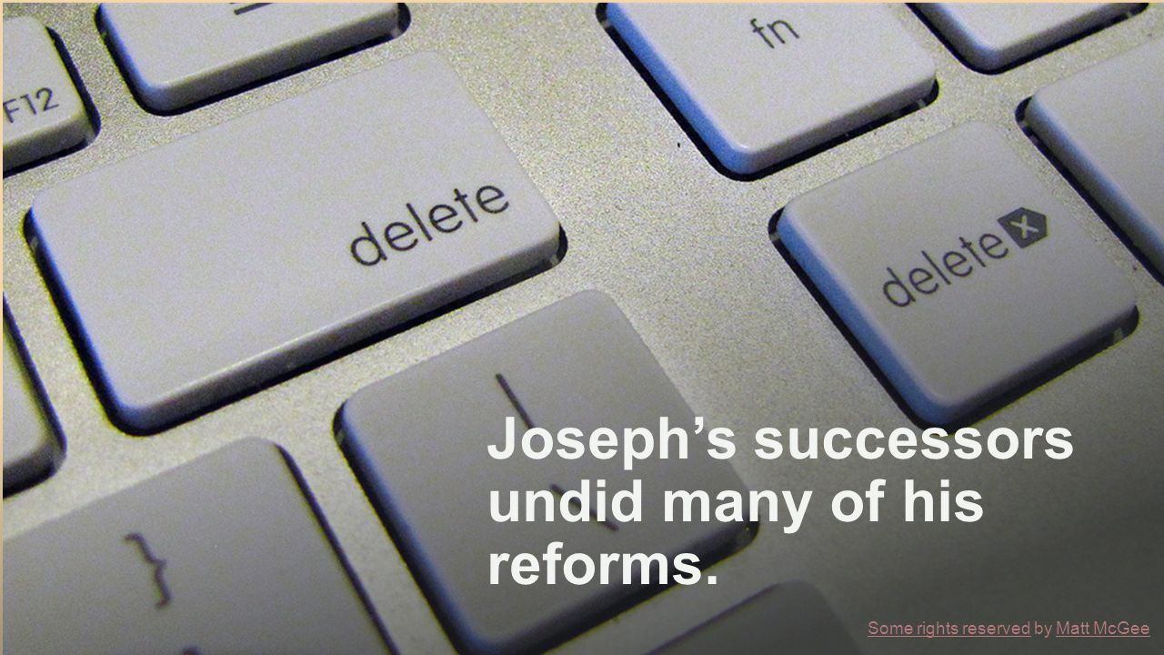 Joseph's successors undid many of his reforms.