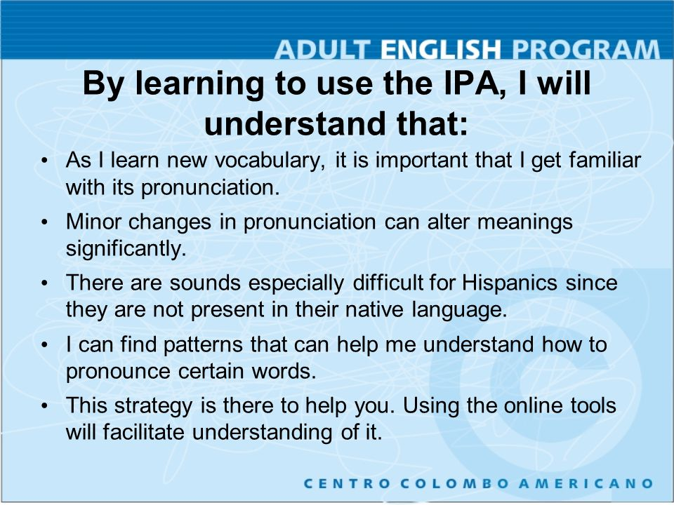By learning to use the IPA, I will understand that: