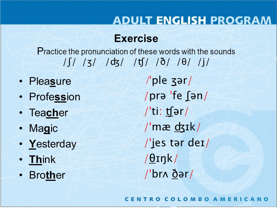 Exercise Practice the pronunciation of these words with the sounds