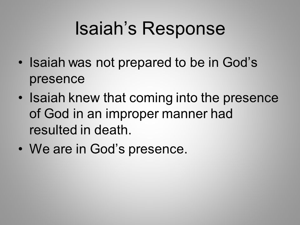 Isaiah's Response Isaiah was not prepared to be in God's presence