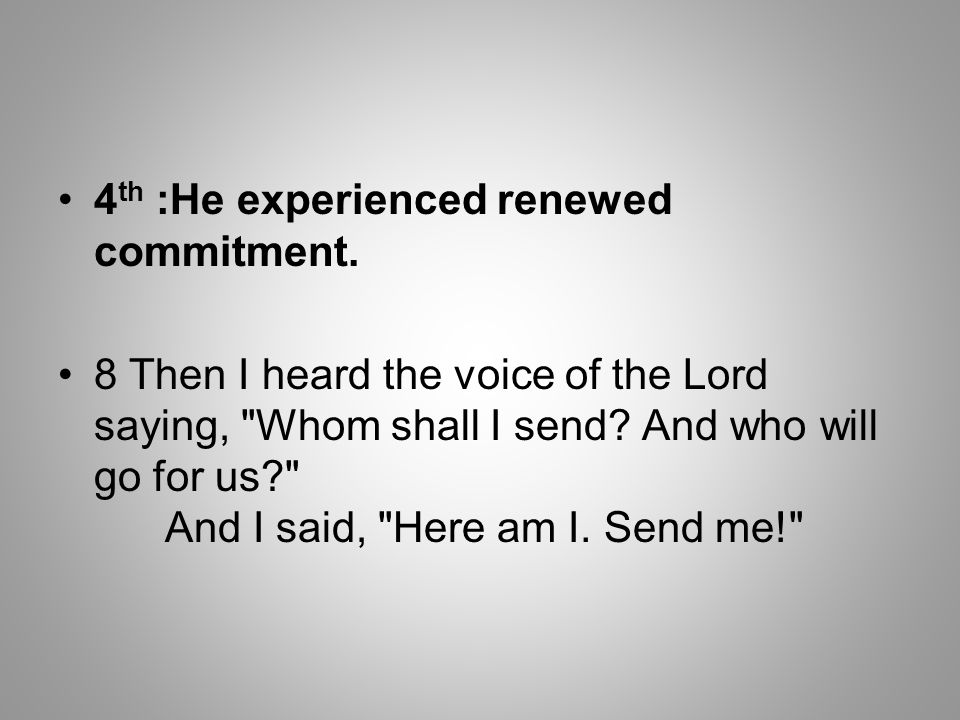 4th :He experienced renewed commitment.