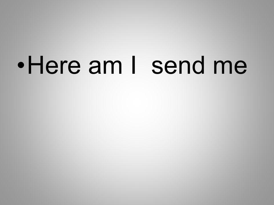 Here am I send me