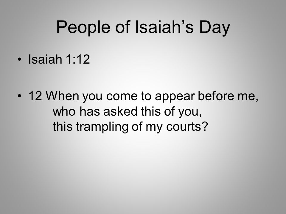 People of Isaiah's Day Isaiah 1:12