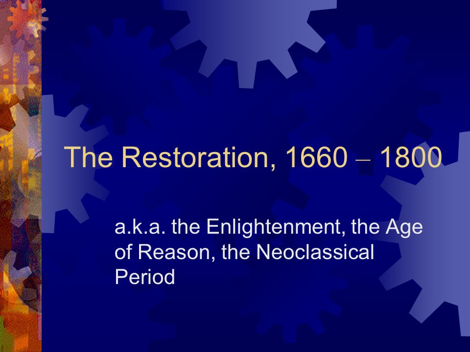 a.k.a. the Enlightenment, the Age of Reason, the Neoclassical Period