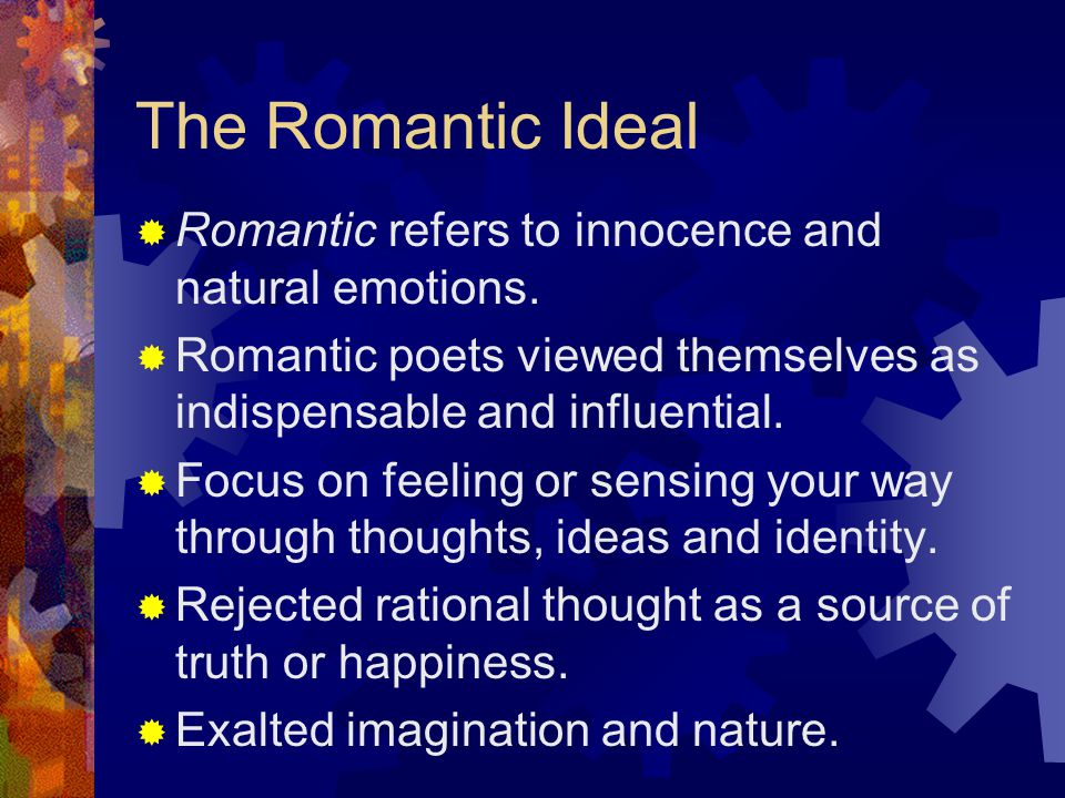 The Romantic Ideal Romantic refers to innocence and natural emotions.