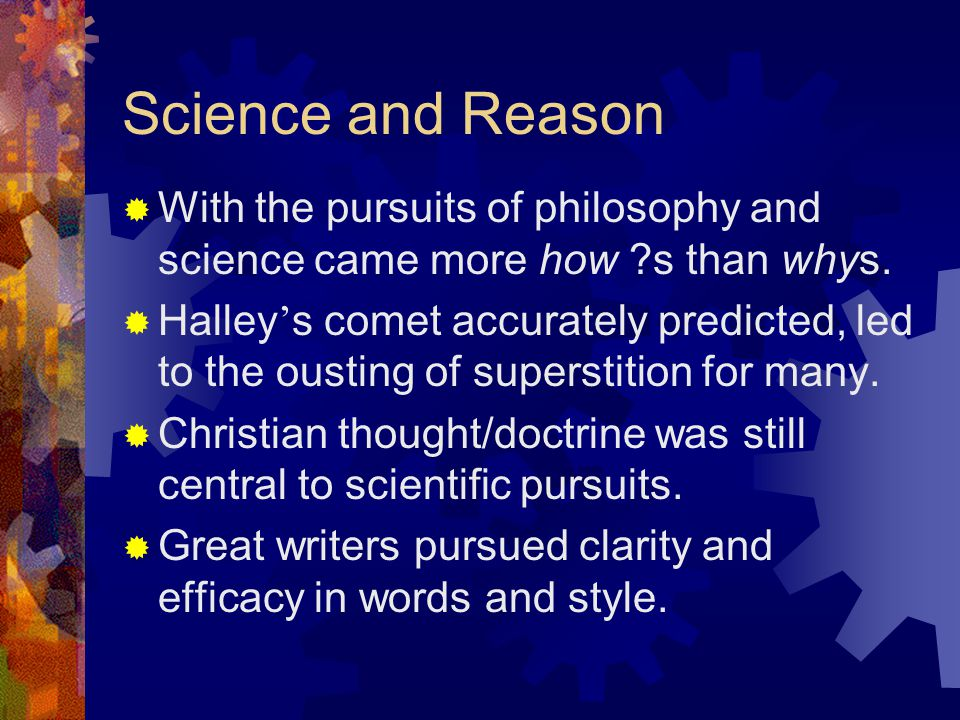 Science and Reason With the pursuits of philosophy and science came more how s than whys.