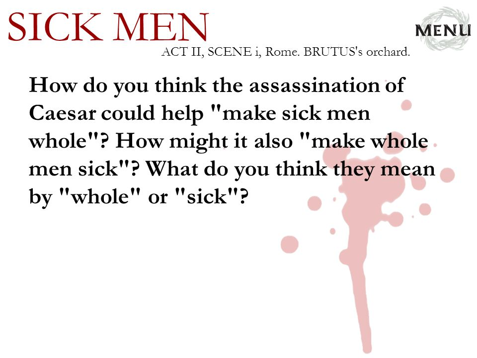 SICK MEN ACT II, SCENE i, Rome. BRUTUS s orchard.