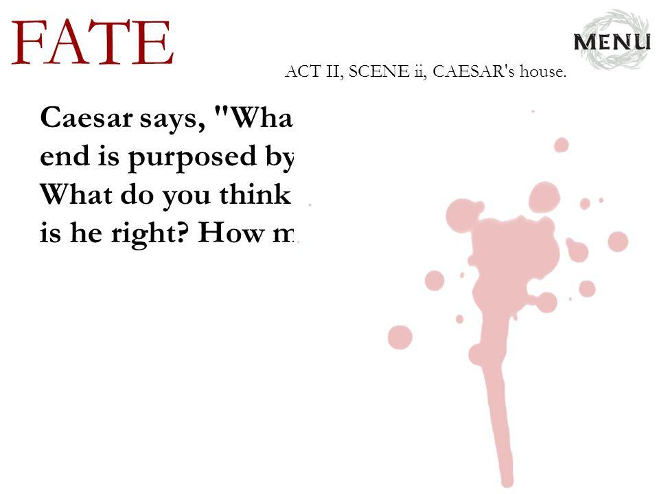 FATE ACT II, SCENE ii, CAESAR s house.