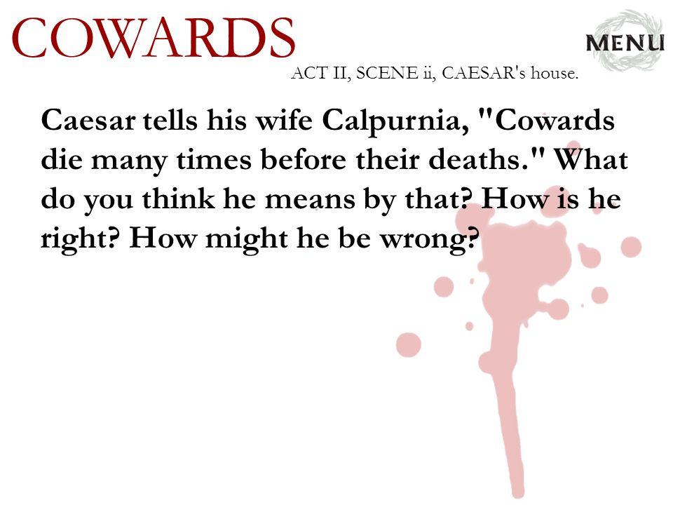 COWARDS ACT II, SCENE ii, CAESAR s house.