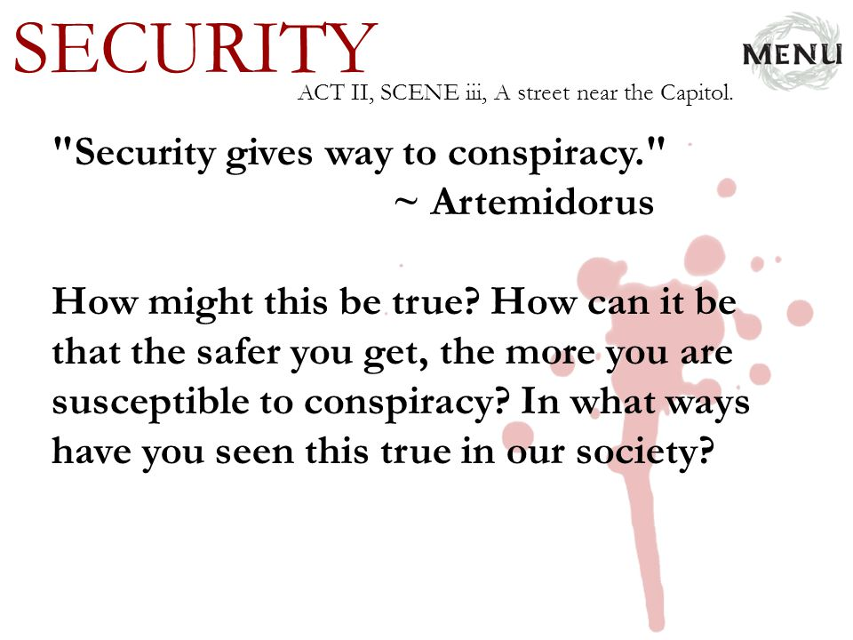 SECURITY Security gives way to conspiracy. ~ Artemidorus