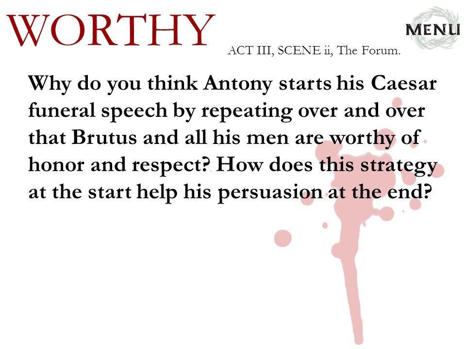 WORTHY ACT III, SCENE ii, The Forum.