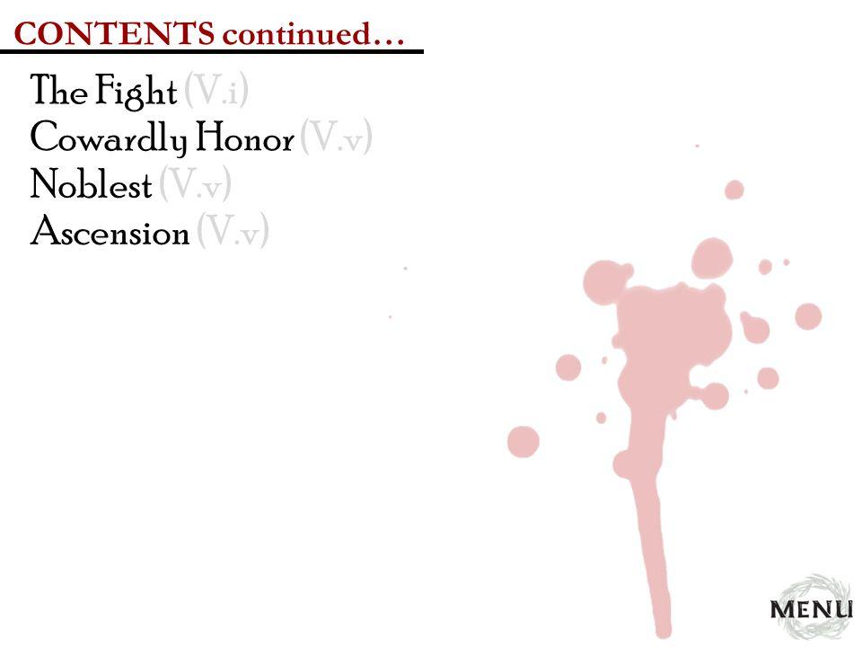 The Fight (V.i) Cowardly Honor (V.v) Noblest (V.v) Ascension (V.v)